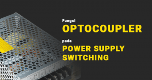 Fungsi Optocoupler Pada Power Supply Switching